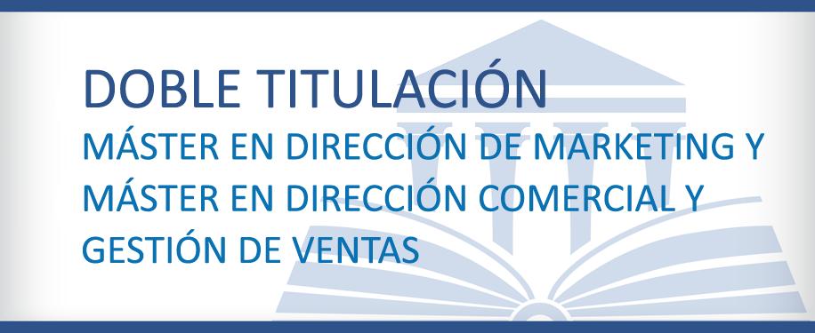 Doble Titulación Máster en Dirección de Marketing y Máster en Dirección Comercial y Gestión de Ventas